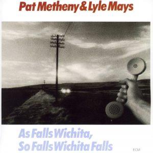 As falls wichita, so falls wichita falls | Pat Metheny & Lyle Mays
